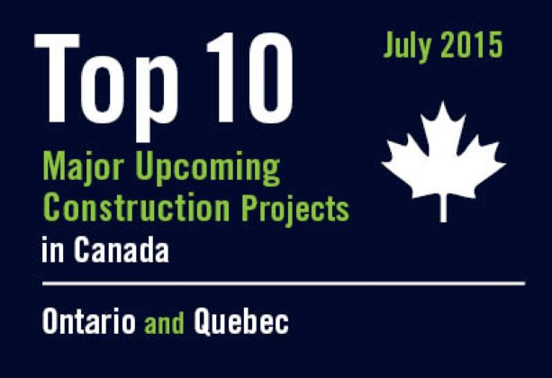 Twenty major upcoming Ontario and Quebec construction projects - Canada - July 2015