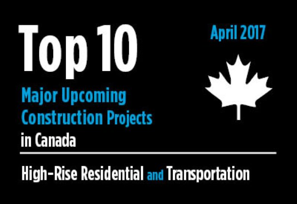 Twenty major upcoming High-Rise Residential and Transportation construction projects - Canada - April 2017