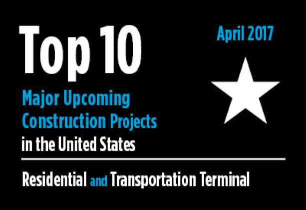 Twenty major upcoming Residential and Transportation Terminal construction projects - U.S. - April 2017