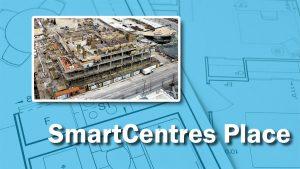 PHOTO: SmartCentres Place Progress