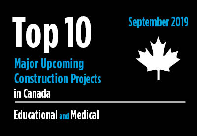 Top 10 major upcoming educational and medical construction projects - Canada - September 2019 Graphic