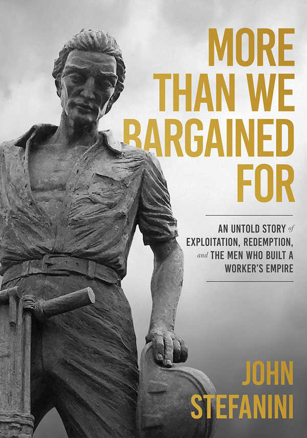 John Stefanini, former trailblazing LIUNA Local 183 business manager, has released his memoirs titled More Than We Bargained For: An untold story of exploitation, redemption, and the men who built a worker's empire.