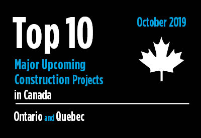 Top 10 major upcoming Ontario and Quebec construction projects - Canada - October 2019 Graphic