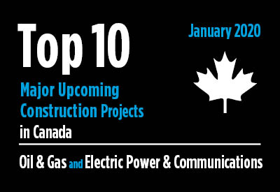 Top 10 major upcoming Oil & Gas and Electric Power & Communications construction projects - Canada - January 2020 Graphic