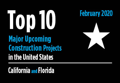 Top 10 major upcoming California and Florida construction projects - U.S. - February 2020 Graphic