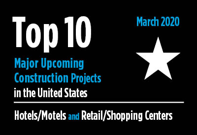 Top 10 major upcoming Hotel/Motel and Retail/Shopping Center construction projects - U.S. - March 2020 Graphic
